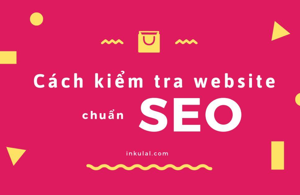 Cách kiểm tra website chuẩn SEO chính xác